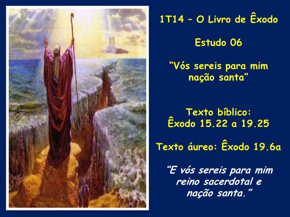 1T14 – O Livro de Êxodo Estudo 06. Vós sereis para mim. nação santa Texto bíblico: Êxodo 15.22 a 19.25.