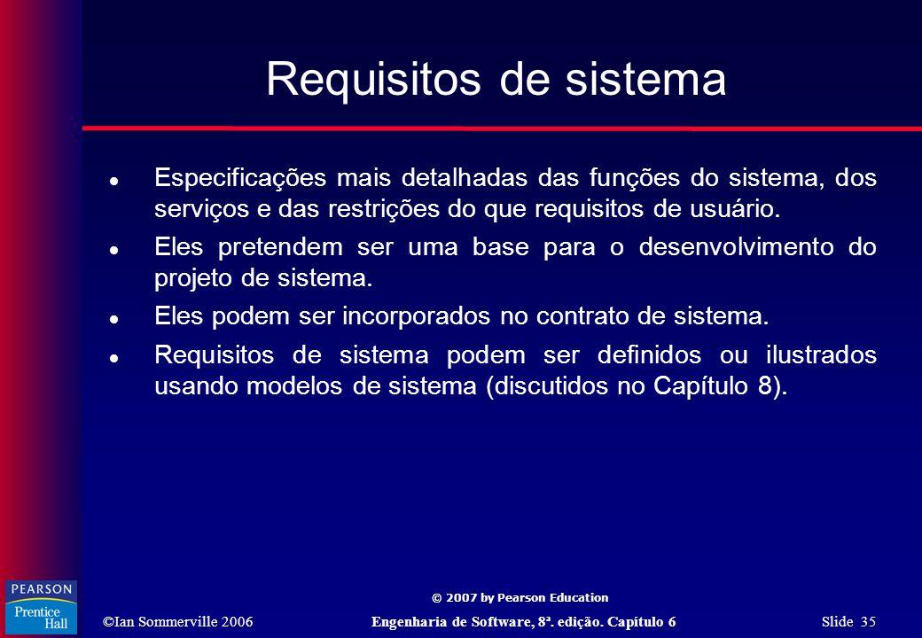 Requisitos de sistema Especificações mais detalhadas das funções do sistema, dos serviços e das restrições do que requisitos de usuário.