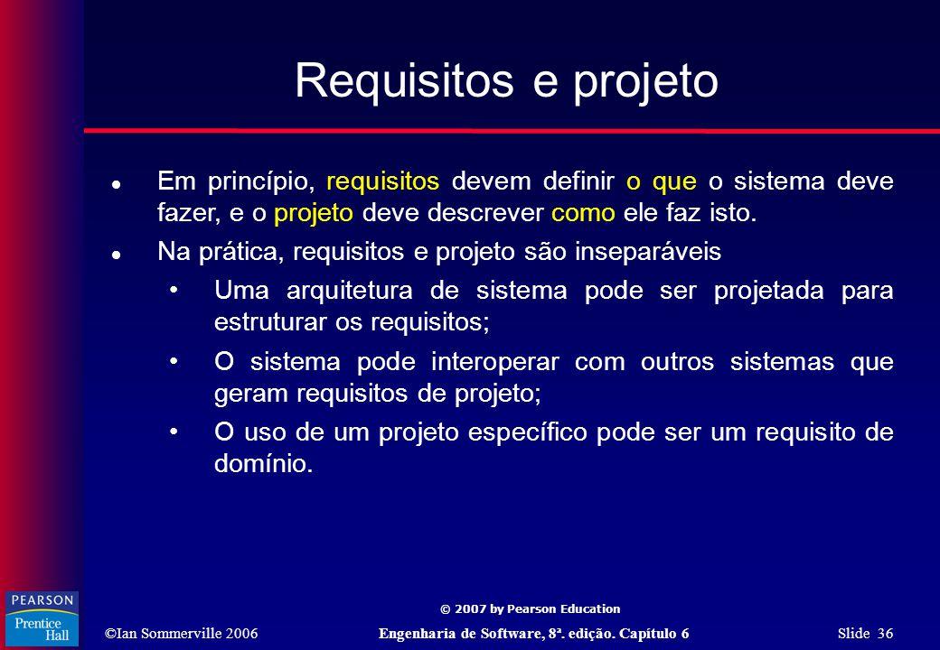 Requisitos e projeto Em princípio, requisitos devem definir o que o sistema deve fazer, e o projeto deve descrever como ele faz isto.