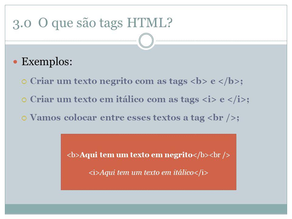 3.0 O que são tags HTML Exemplos: