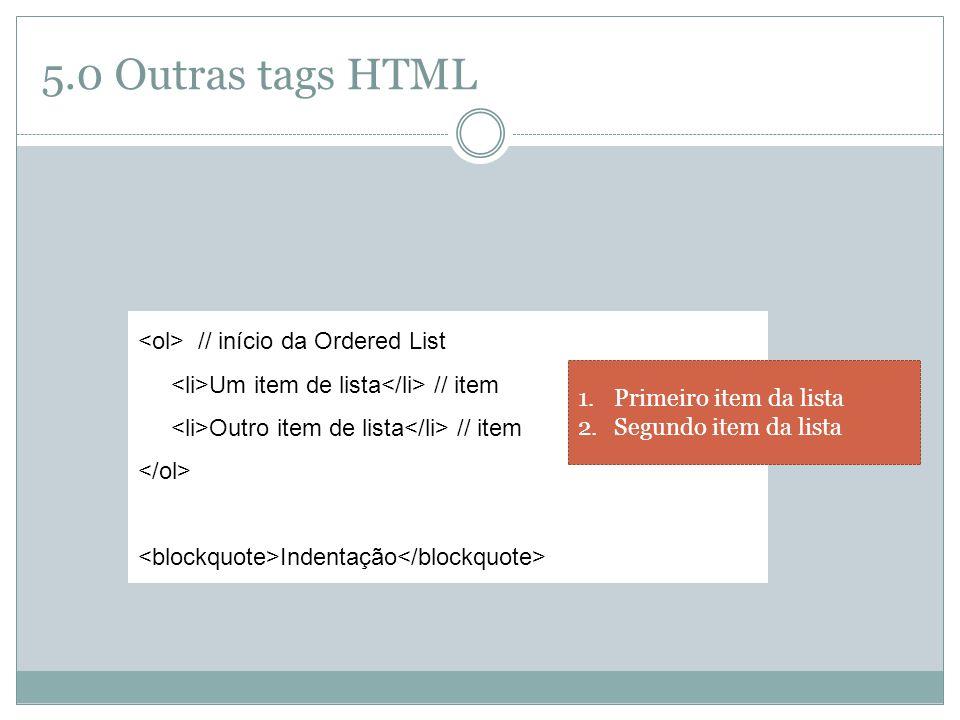 5.0 Outras tags HTML <ol> // início da Ordered List