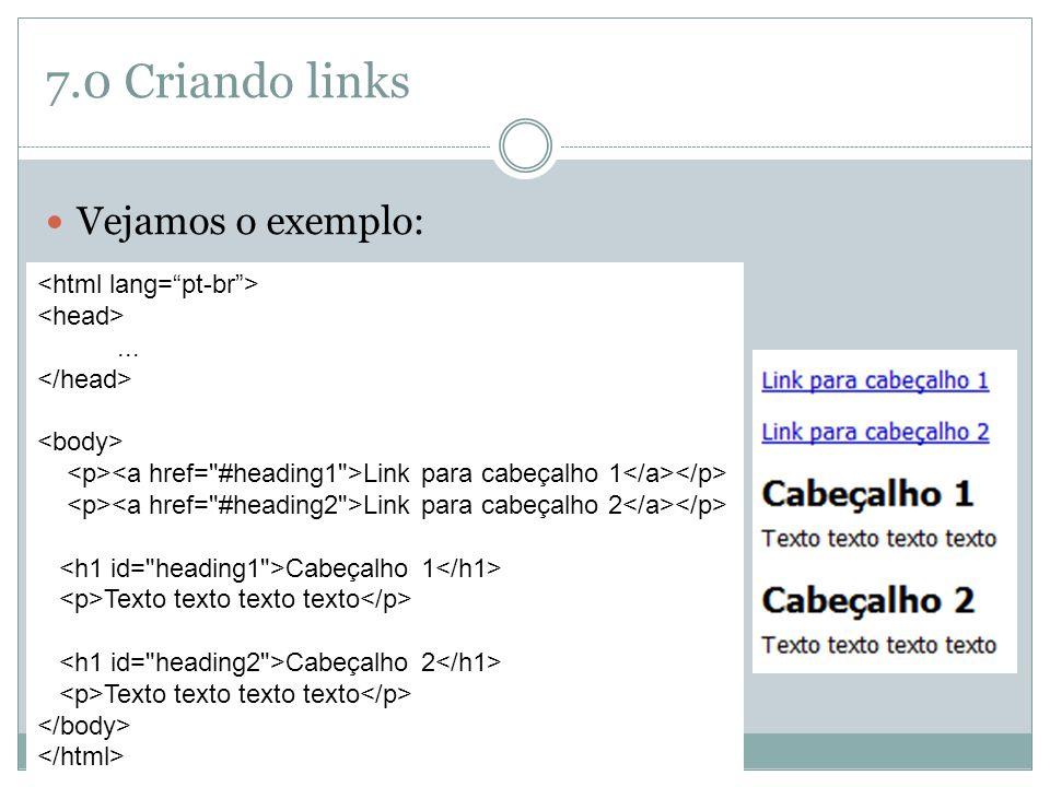 7.0 Criando links Vejamos o exemplo: <html lang= pt-br >