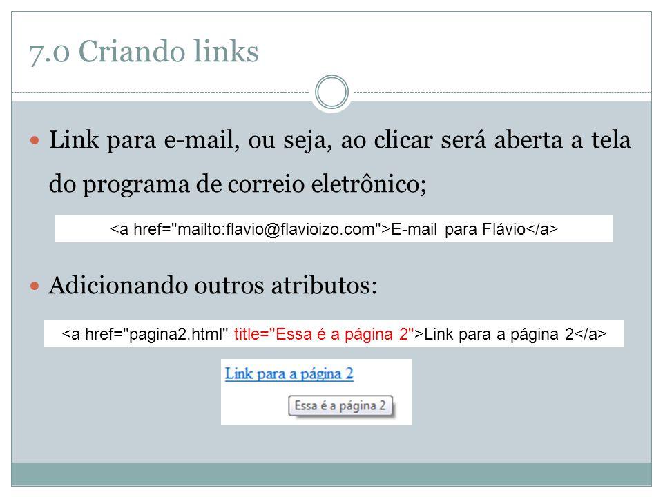 7.0 Criando links Link para e-mail, ou seja, ao clicar será aberta a tela do programa de correio eletrônico;