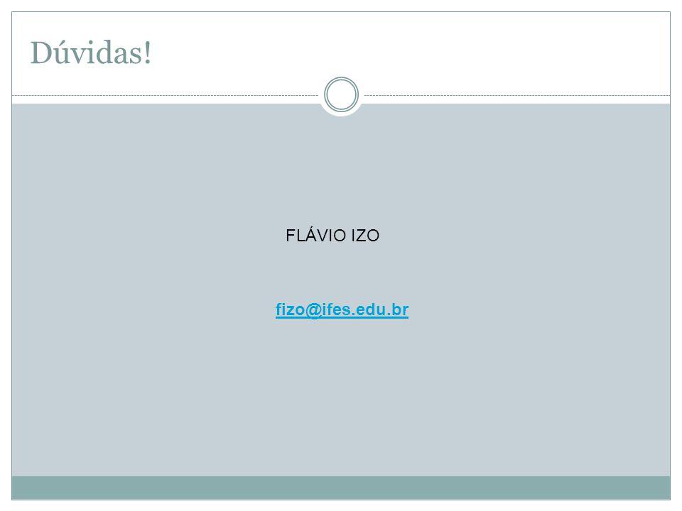 Dúvidas! FLÁVIO IZO fizo@ifes.edu.br
