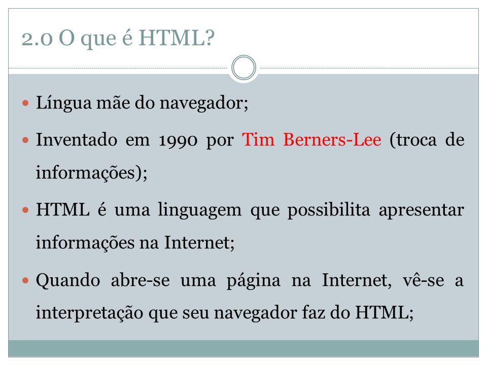 2.0 O que é HTML Língua mãe do navegador;