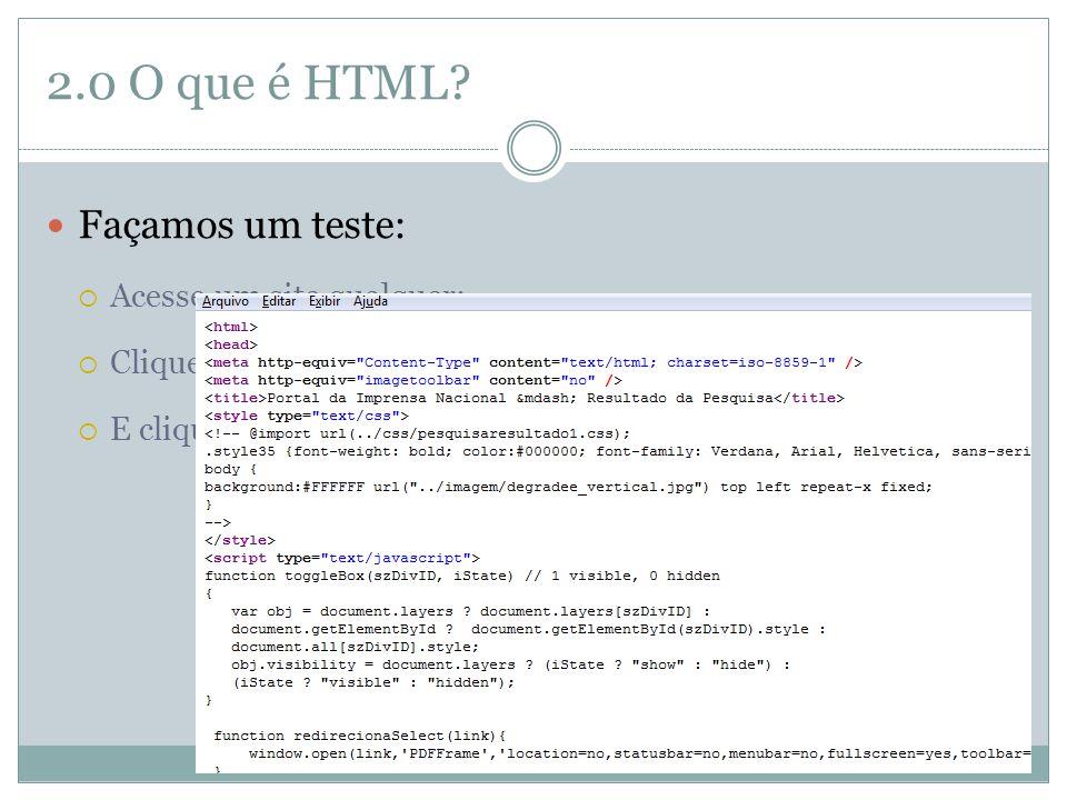 2.0 O que é HTML Façamos um teste: Acesse um site qualquer;
