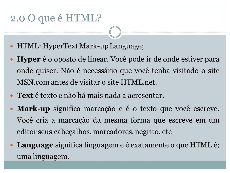 2.0 O que é HTML HTML: HyperText Mark-up Language;