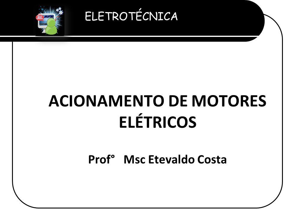 ACIONAMENTO DE MOTORES ELÉTRICOS Prof° Msc Etevaldo Costa