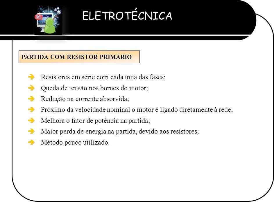 Resistores em série com cada uma das fases;