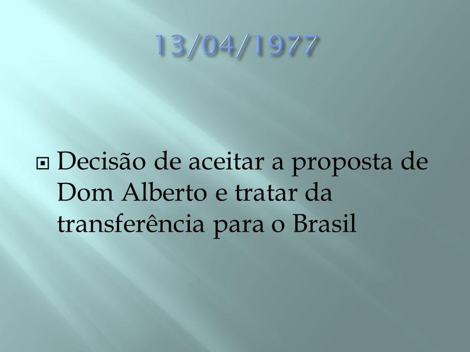 13/04/1977 Decisão de aceitar a proposta de Dom Alberto e tratar da transferência para o Brasil
