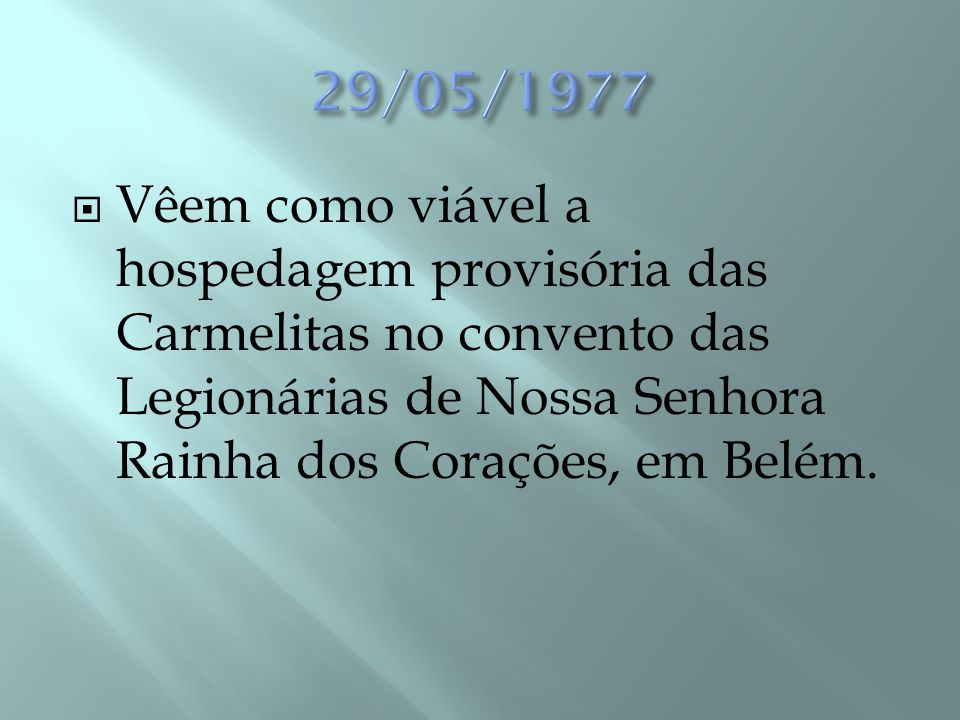 29/05/1977 Vêem como viável a hospedagem provisória das Carmelitas no convento das Legionárias de Nossa Senhora Rainha dos Corações, em Belém.
