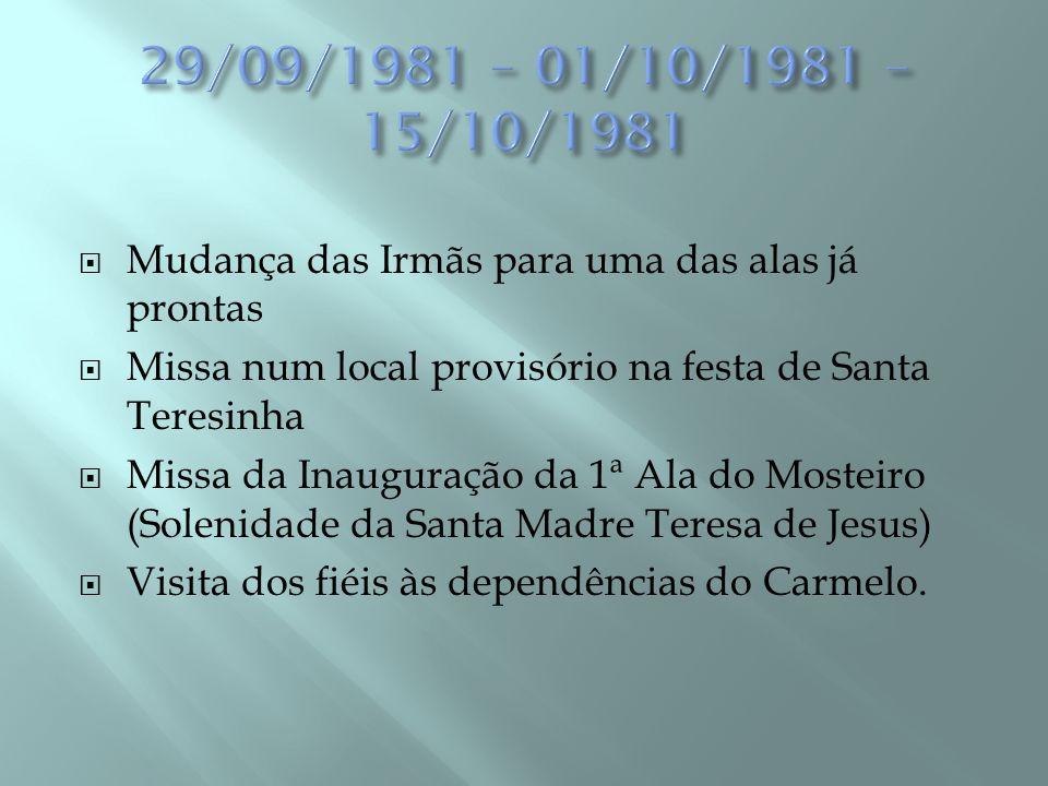29/09/1981 – 01/10/1981 – 15/10/1981 Mudança das Irmãs para uma das alas já prontas. Missa num local provisório na festa de Santa Teresinha.
