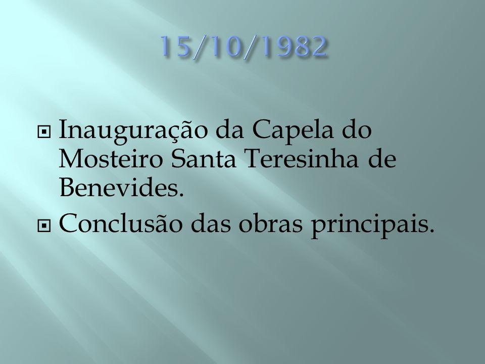 15/10/1982 Inauguração da Capela do Mosteiro Santa Teresinha de Benevides.
