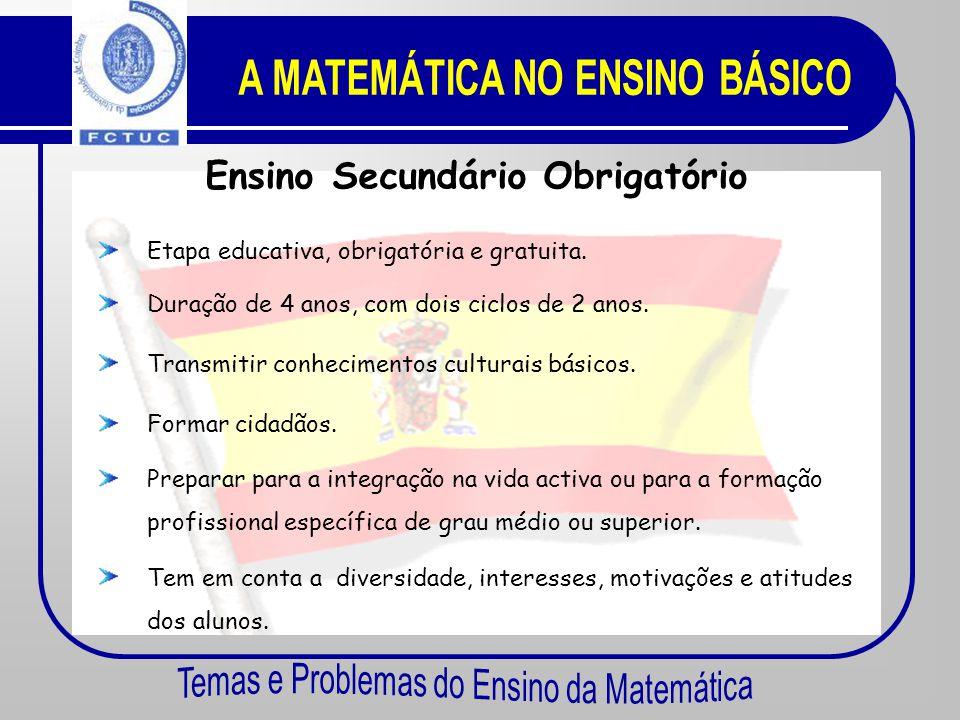 A MATEMÁTICA NO ENSINO BÁSICO Ensino Secundário Obrigatório