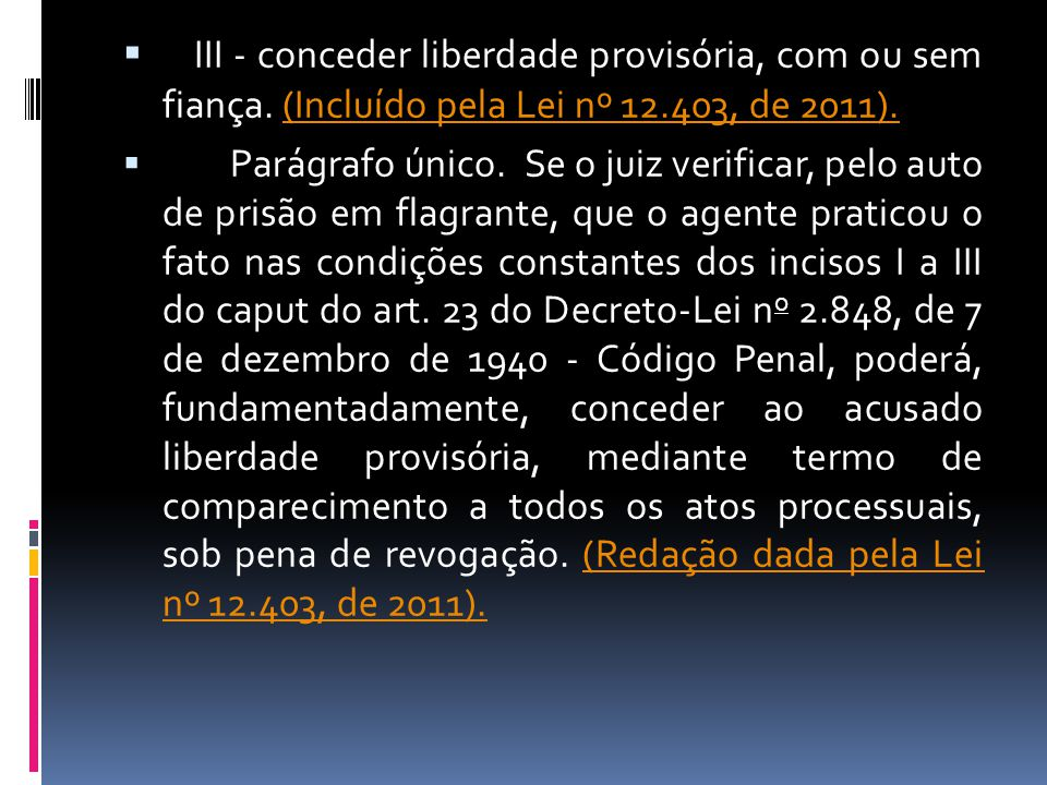 III - conceder liberdade provisória, com ou sem fiança