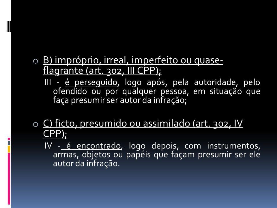 C) ficto, presumido ou assimilado (art. 302, IV CPP);