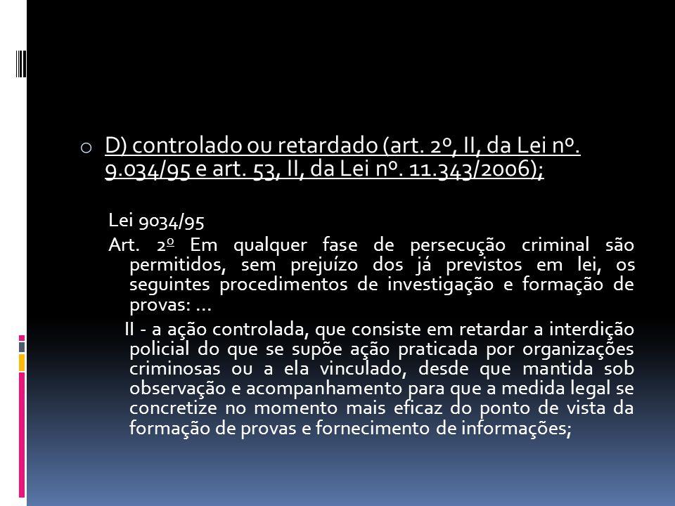 D) controlado ou retardado (art. 2º, II, da Lei nº. 9. 034/95 e art