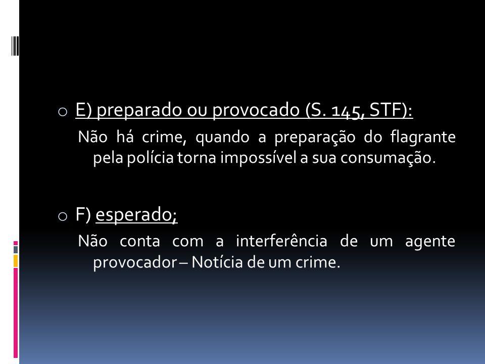 E) preparado ou provocado (S. 145, STF):