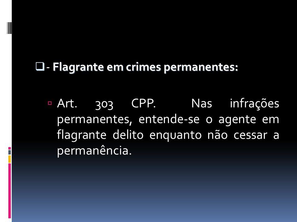 - Flagrante em crimes permanentes: