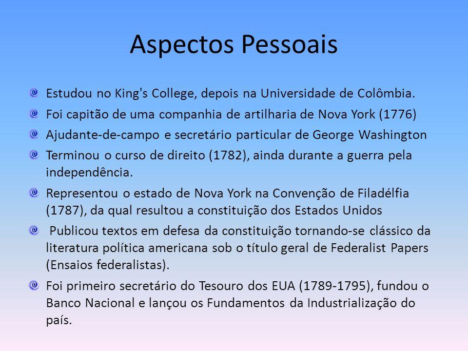 Aspectos Pessoais Estudou no King s College, depois na Universidade de Colômbia. Foi capitão de uma companhia de artilharia de Nova York (1776)