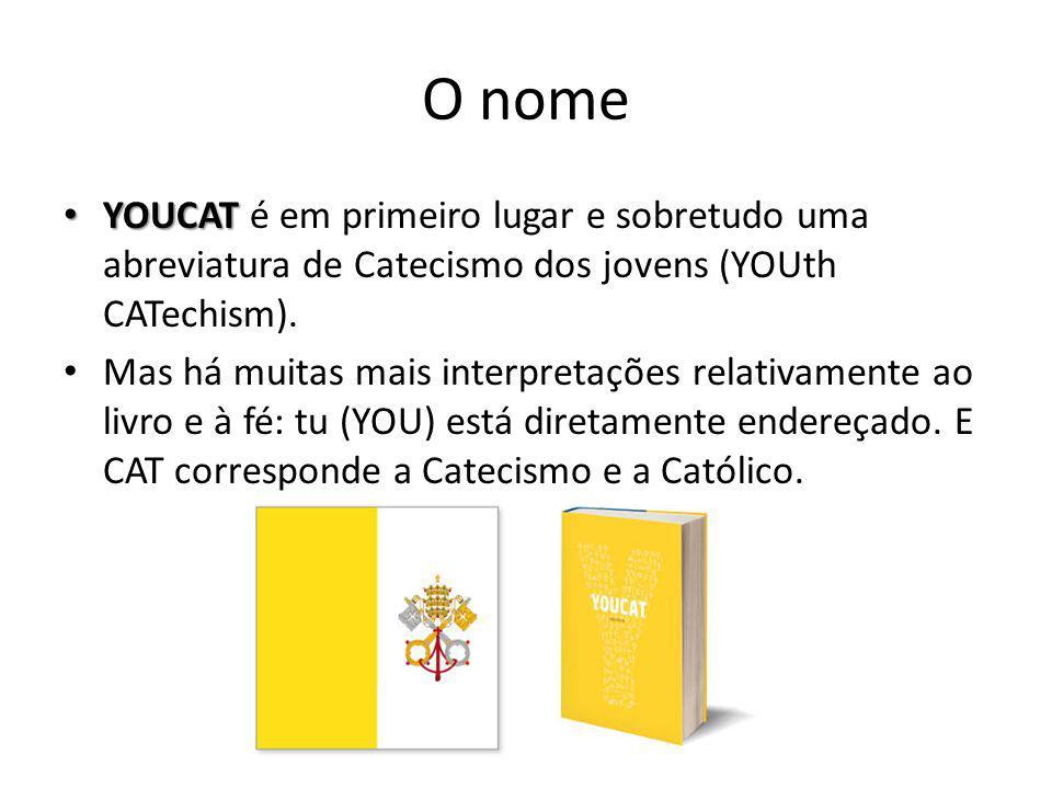 O nome YOUCAT é em primeiro lugar e sobretudo uma abreviatura de Catecismo dos jovens (YOUth CATechism).