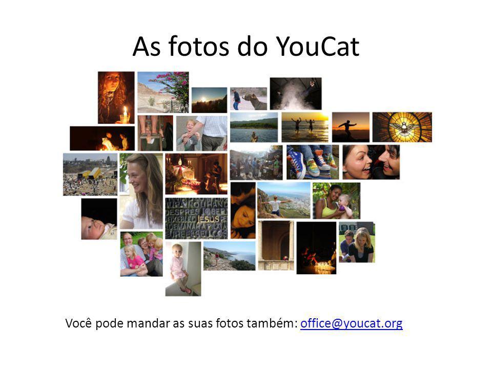 As fotos do YouCat Você pode mandar as suas fotos também: office@youcat.org