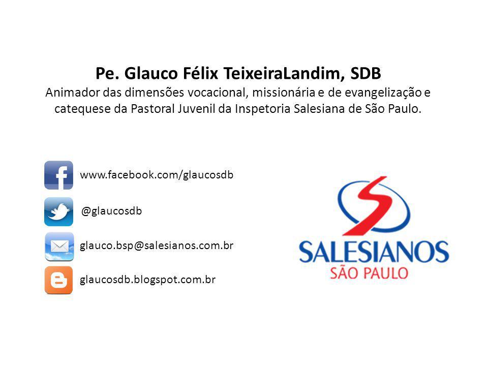 Pe. Glauco Félix TeixeiraLandim, SDB Animador das dimensões vocacional, missionária e de evangelização e catequese da Pastoral Juvenil da Inspetoria Salesiana de São Paulo.