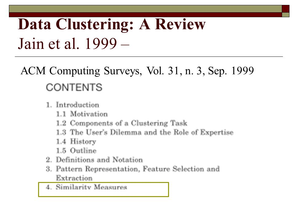 Data Clustering: A Review Jain et al. 1999 –