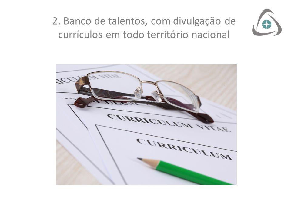 2. Banco de talentos, com divulgação de currículos em todo território nacional