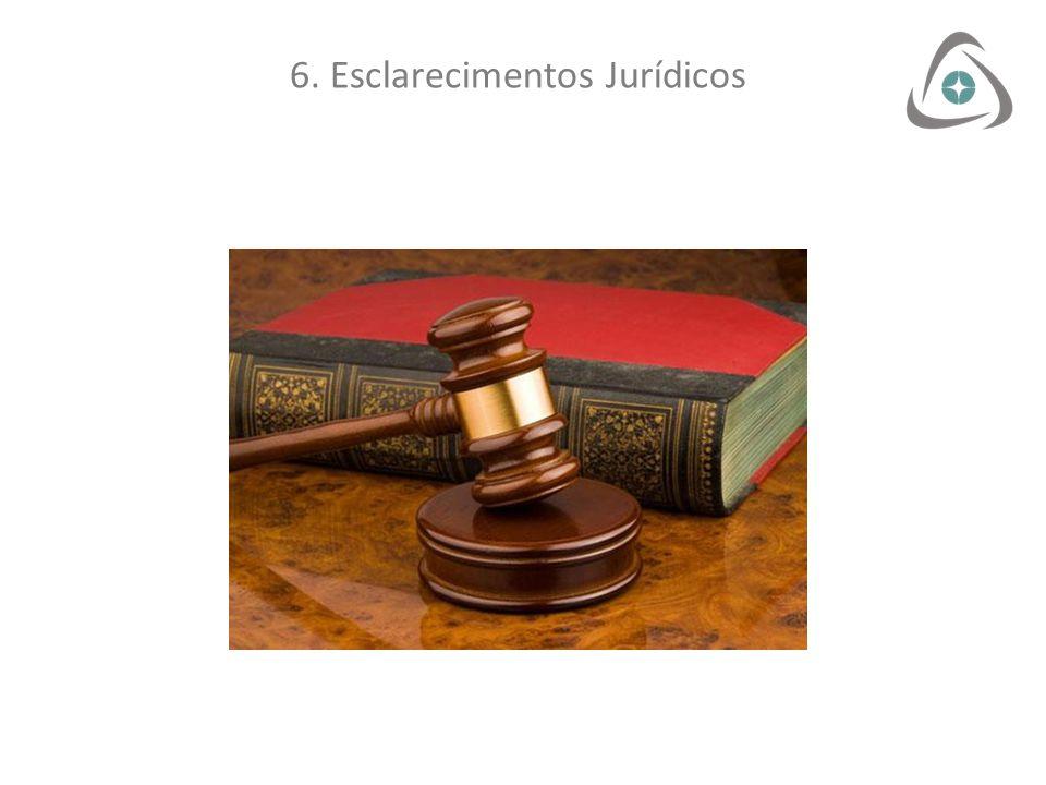 6. Esclarecimentos Jurídicos
