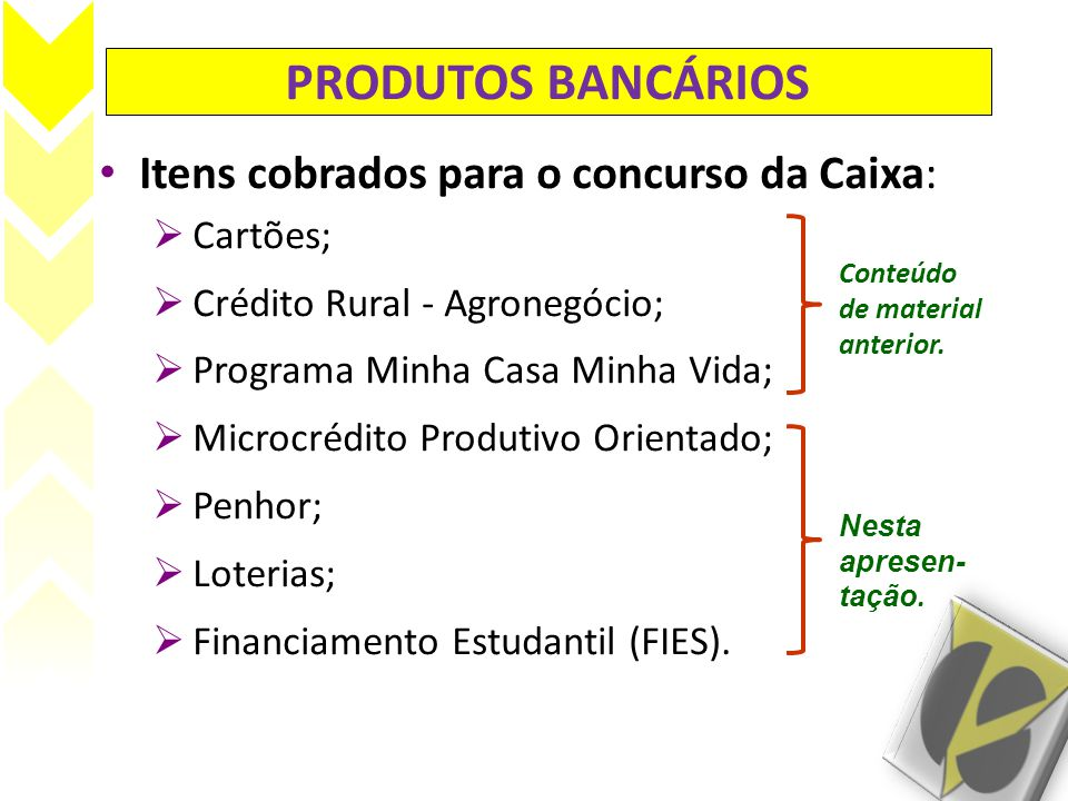 PRODUTOS BANCÁRIOS Itens cobrados para o concurso da Caixa: Cartões;