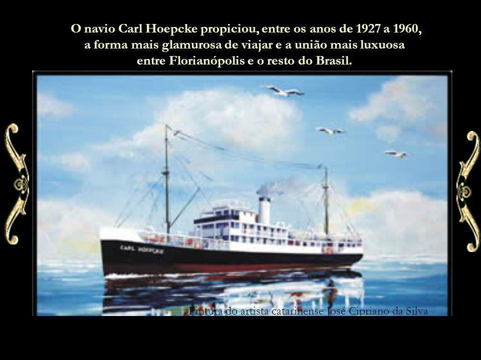 O navio Carl Hoepcke propiciou, entre os anos de 1927 a 1960, a forma mais glamurosa de viajar e a união mais luxuosa entre Florianópolis e o resto do Brasil.