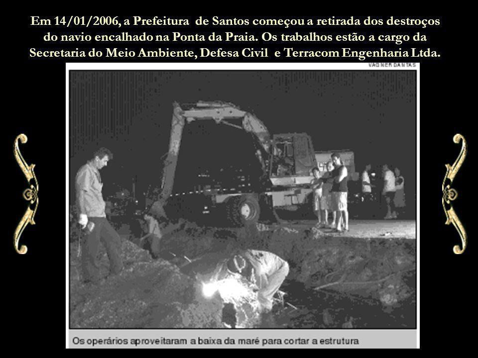 Em 14/01/2006, a Prefeitura de Santos começou a retirada dos destroços do navio encalhado na Ponta da Praia.