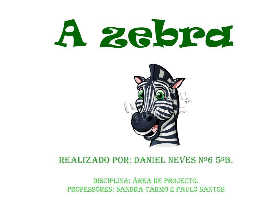 A zebra Realizado por: Daniel neves nº6 5ºB.
