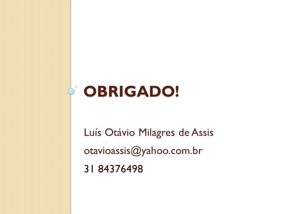 OBRIGADO! Luís Otávio Milagres de Assis otavioassis@yahoo.com.br