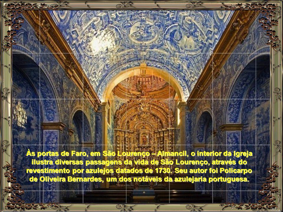 Às portas de Faro, em São Lourenço – Almancil, o interior da Igreja ilustra diversas passagens da vida de São Lourenço, através do revestimento por azulejos datados de 1730.