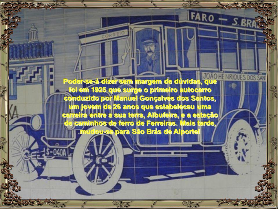 Poder-se-á dizer sem margem de dúvidas, que foi em 1925 que surge o primeiro autocarro conduzido por Manuel Gonçalves dos Santos, um jovem de 26 anos que estabeleceu uma carreira entre a sua terra, Albufeira, e a estação de caminhos de ferro de Ferreiras.