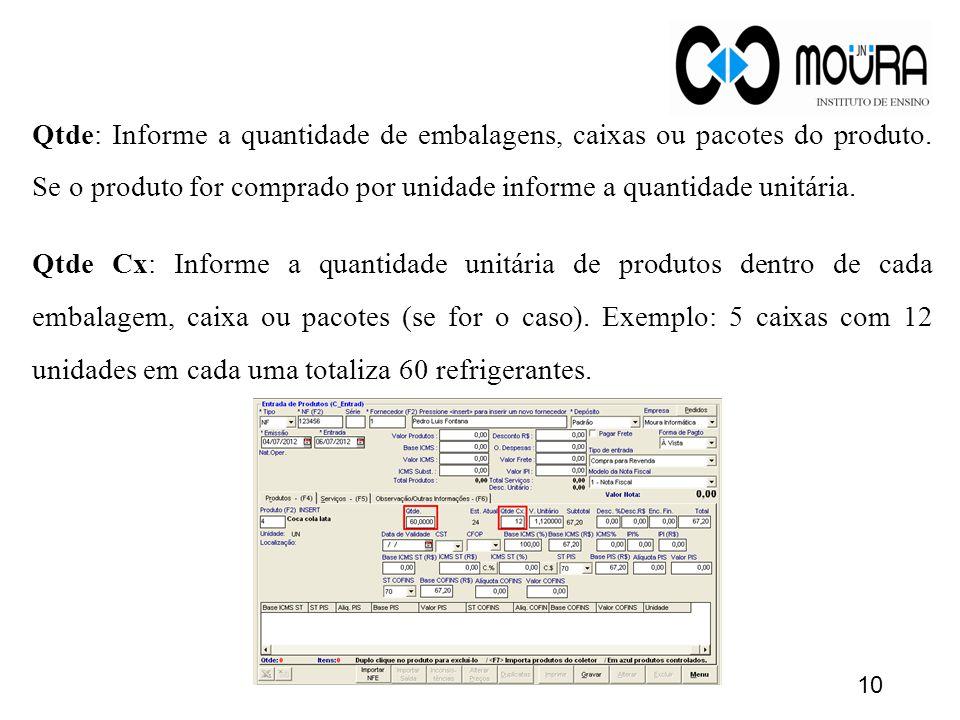Qtde: Informe a quantidade de embalagens, caixas ou pacotes do produto