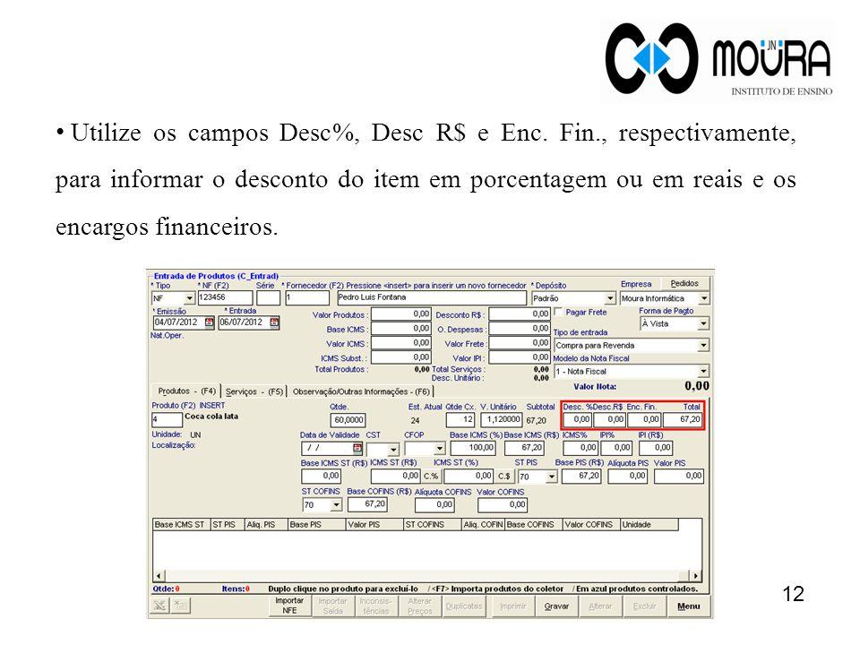 Utilize os campos Desc%, Desc R$ e Enc. Fin