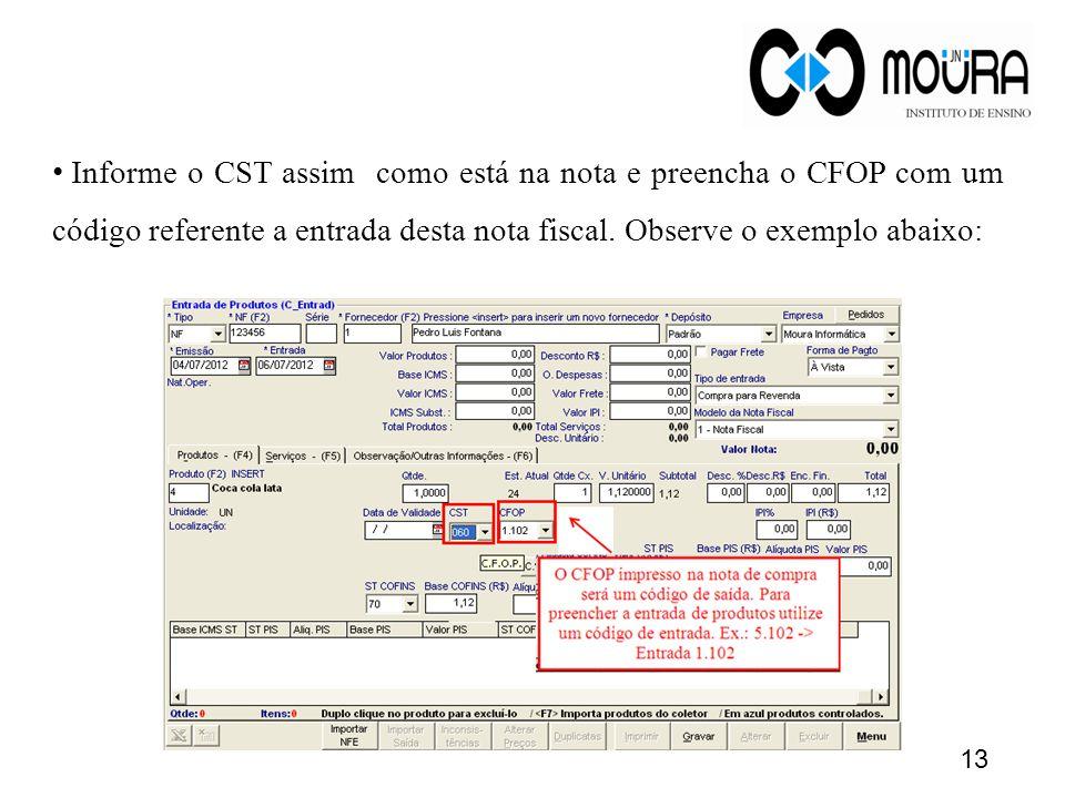 Informe o CST assim como está na nota e preencha o CFOP com um código referente a entrada desta nota fiscal.