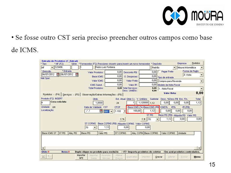 Se fosse outro CST seria preciso preencher outros campos como base de ICMS.
