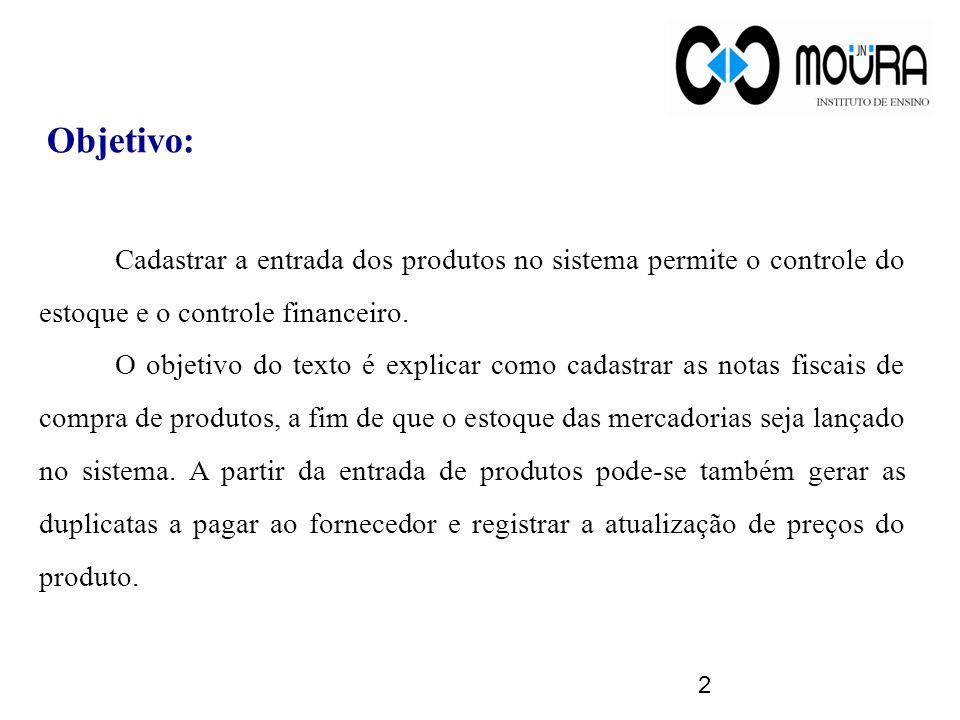 Objetivo: Cadastrar a entrada dos produtos no sistema permite o controle do estoque e o controle financeiro.