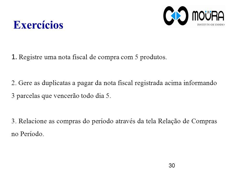 Exercícios 1. Registre uma nota fiscal de compra com 5 produtos.