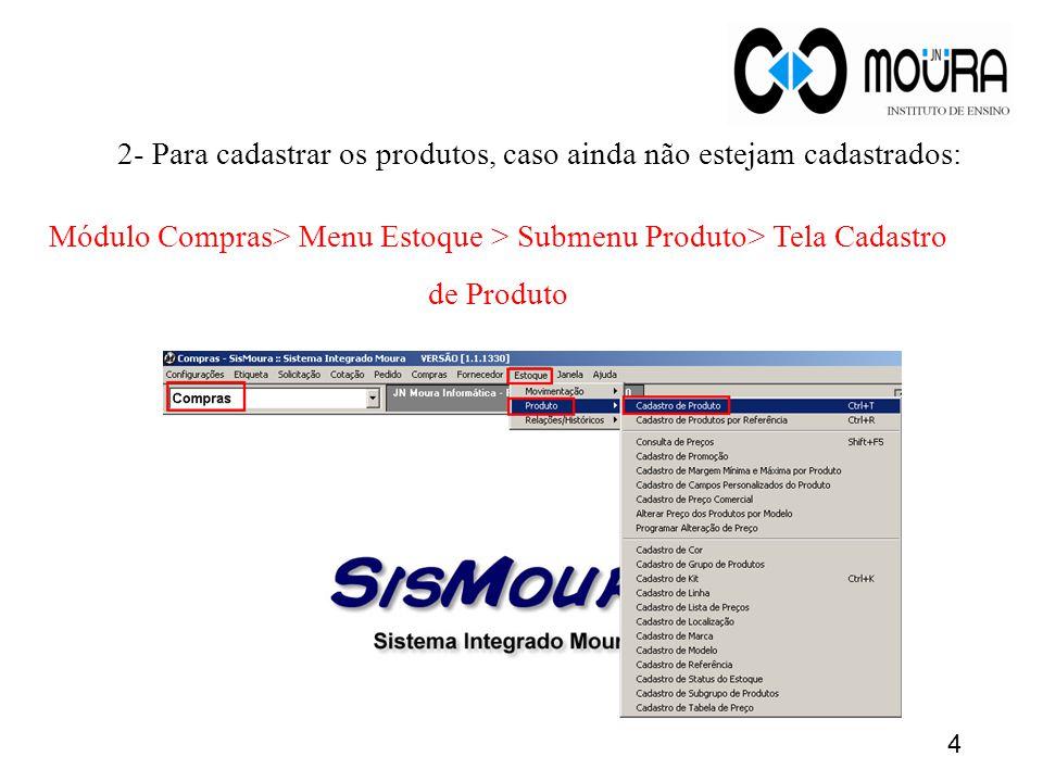 Módulo Compras> Menu Estoque > Submenu Produto> Tela Cadastro