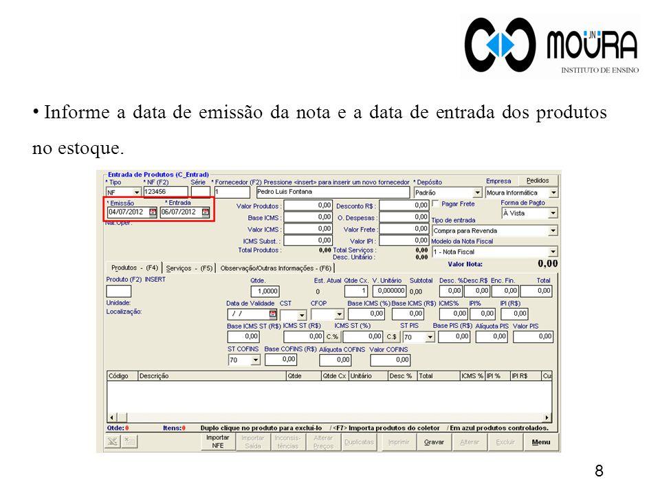 Informe a data de emissão da nota e a data de entrada dos produtos no estoque.