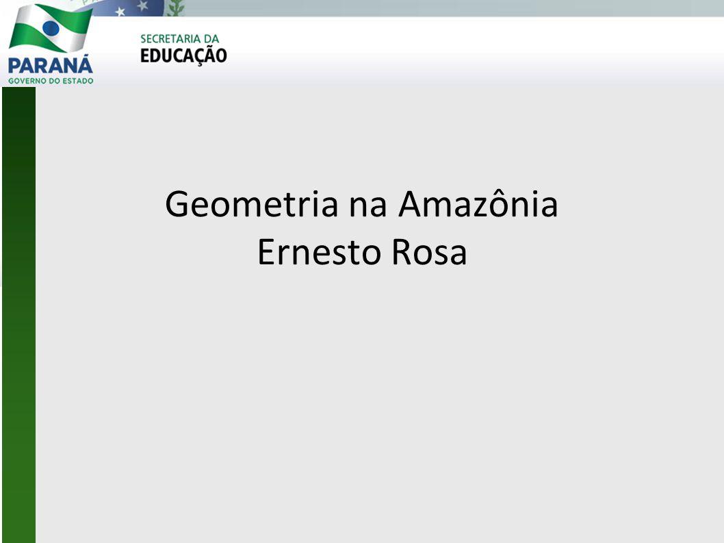 Geometria na Amazônia Ernesto Rosa