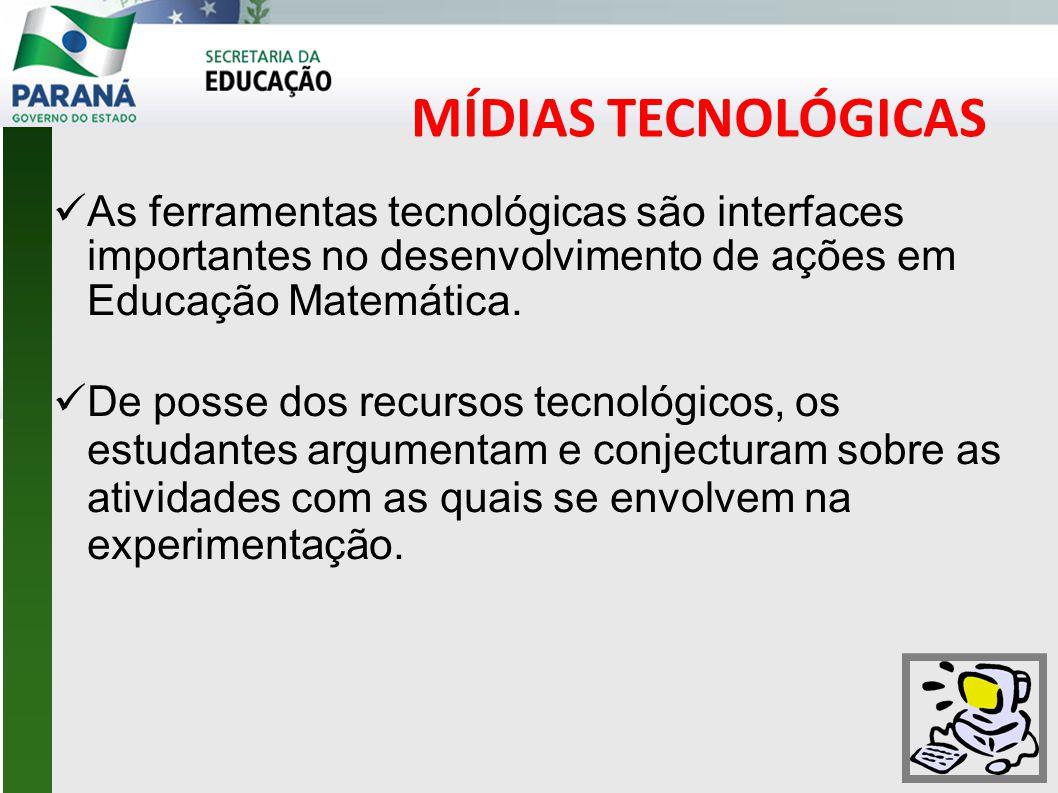 MÍDIAS TECNOLÓGICAS As ferramentas tecnológicas são interfaces importantes no desenvolvimento de ações em Educação Matemática.