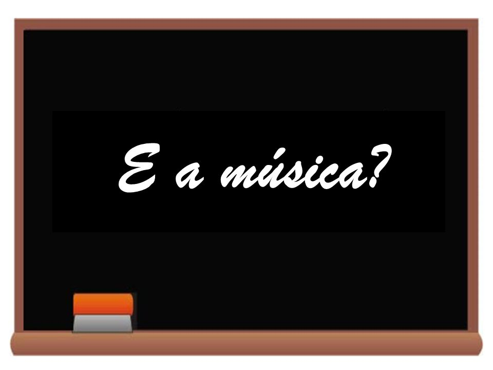 E a música