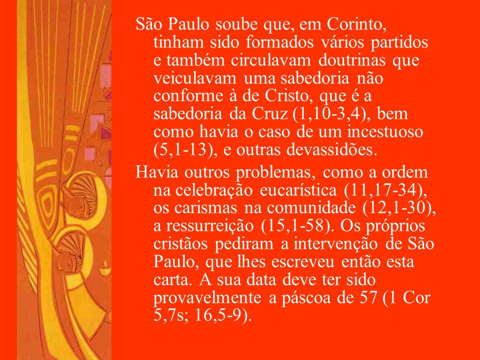 São Paulo soube que, em Corinto, tinham sido formados vários partidos e também circulavam doutrinas que veiculavam uma sabedoria não conforme à de Cristo, que é a sabedoria da Cruz (1,10-3,4), bem como havia o caso de um incestuoso (5,1-13), e outras devassidões.