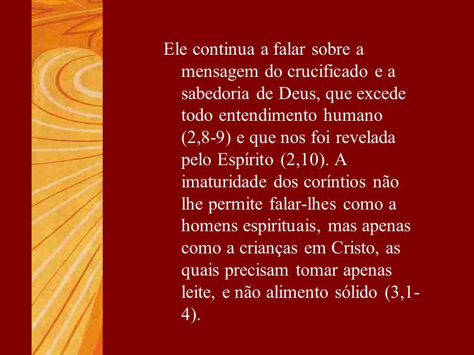 Ele continua a falar sobre a mensagem do crucificado e a sabedoria de Deus, que excede todo entendimento humano (2,8-9) e que nos foi revelada pelo Espírito (2,10).
